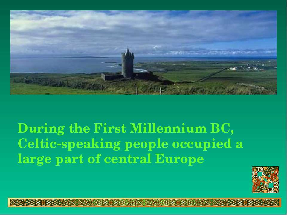 During the First Millennium BC, Celtic-speaking people occupied a large part ...