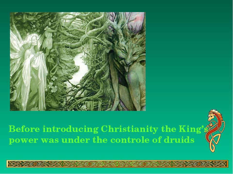 Before introducing Christianity the King's power was under the controle of dr...