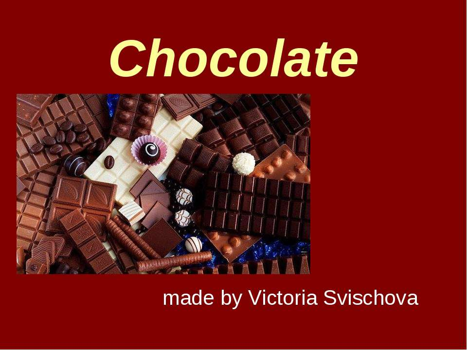 Chocolate made by Victoria Svischova