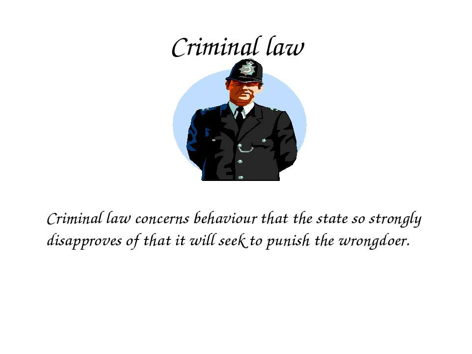 Criminal law Criminal law concerns behaviour that the state so strongly disap...