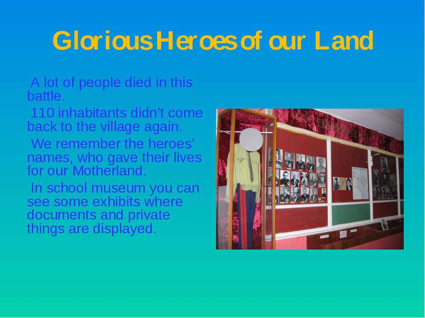 Glorious Heroes of our Land A lot of people died in this battle. 110 inhabita...