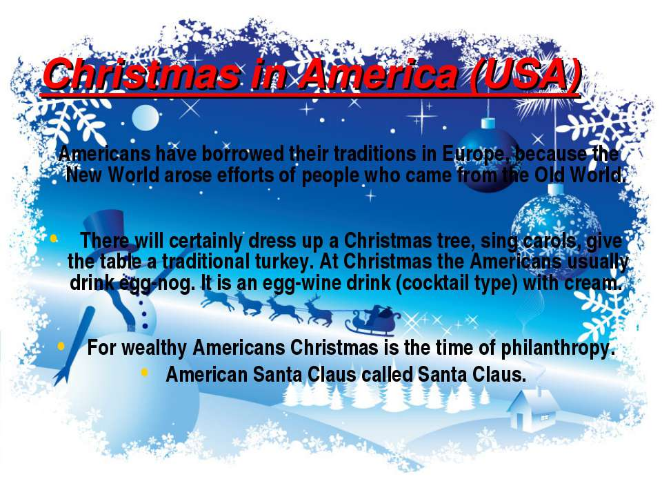 Christmas in America (USA) Americans have borrowed their traditions in Europe...