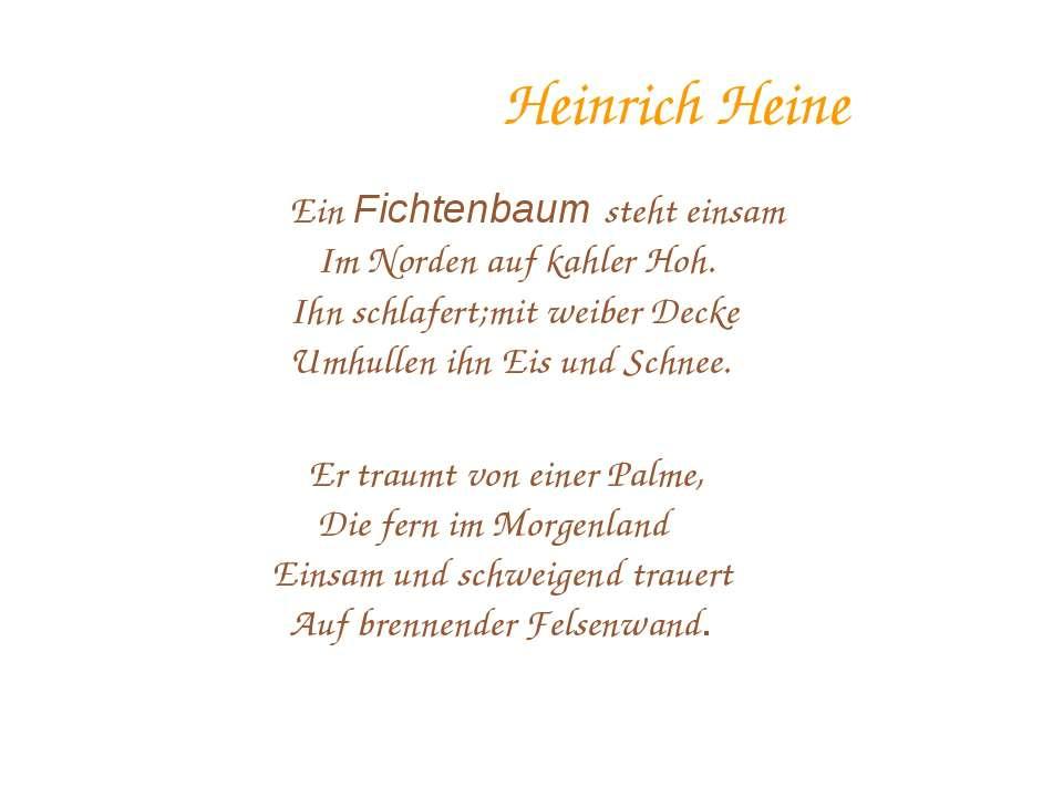 Heinrich Heine Ein Fichtenbaum steht einsam Im Norden auf kahler Hoh. Ihn sch...