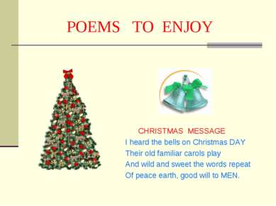POEMS TO ENJOY CHRISTMAS MESSAGE I heard the bells on Christmas DAY Their old...