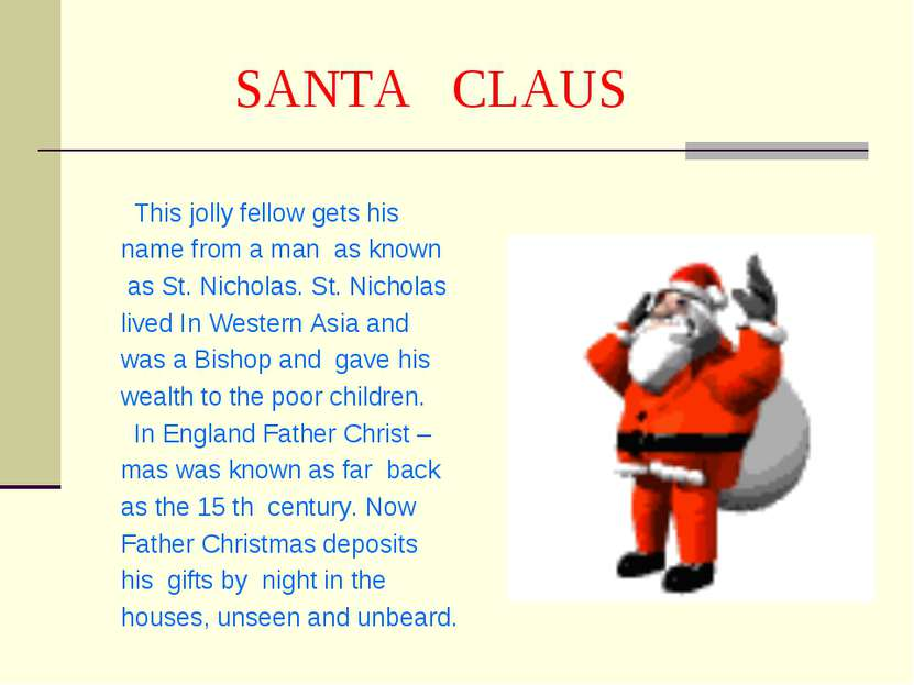 SANTA CLAUS This jolly fellow gets his name from a man as known as St. Nichol...