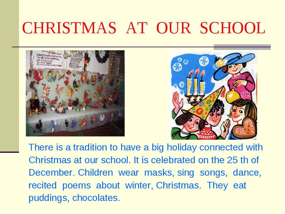 CHRISTMAS AT OUR SCHOOL There is a tradition to have a big holiday connected ...