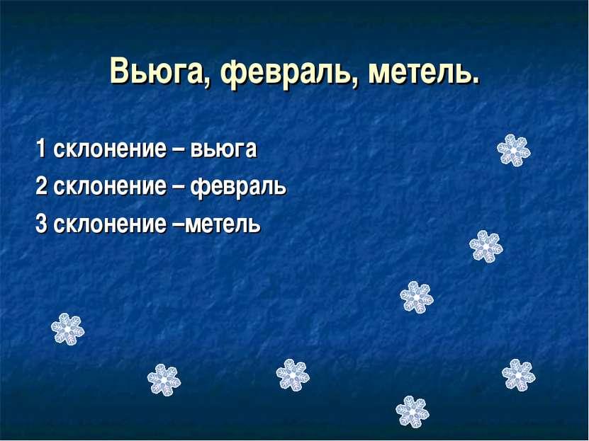 Вьюга, февраль, метель. 1 склонение – вьюга 2 склонение – февраль 3 склонение...