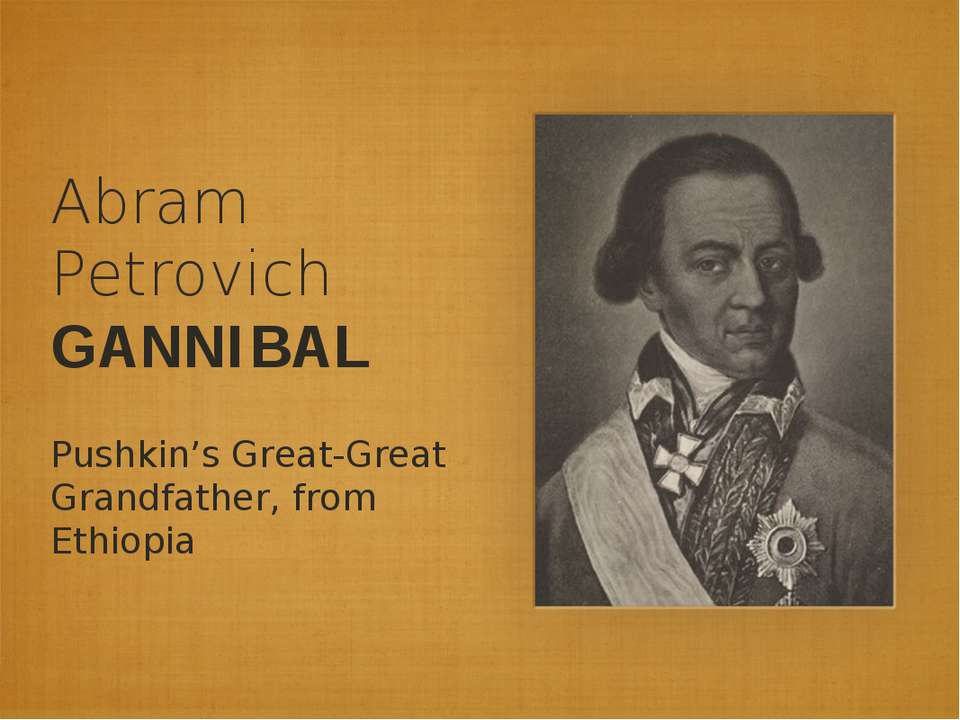 Abram Petrovich GANNIBAL Pushkin's Great-Great Grandfather, from Ethiopia