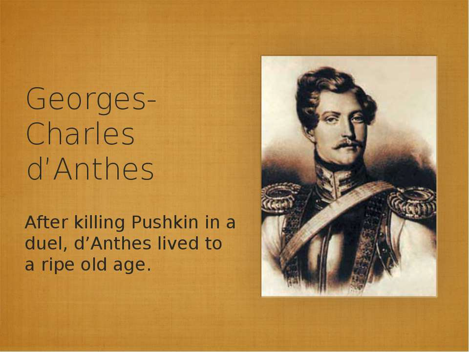 Georges-Charles d'Anthes After killing Pushkin in a duel, d'Anthes lived to a...