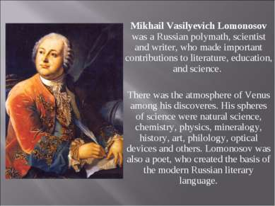 Mikhail Vasilyevich Lomonosov was a Russian polymath, scientist and writer, w...