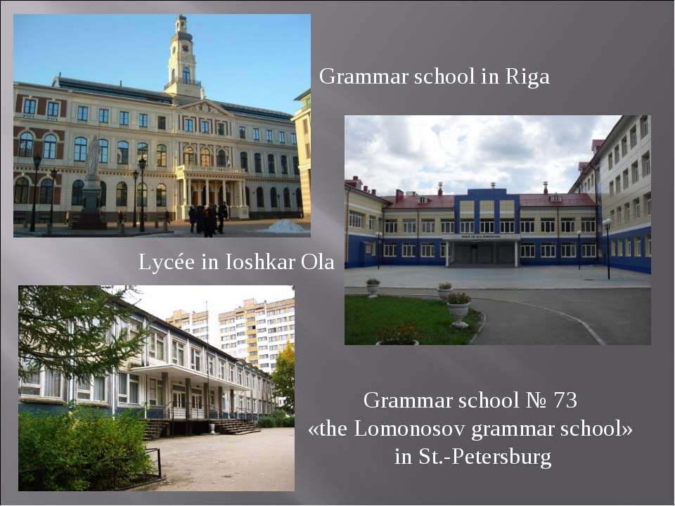 Grammar school in Riga Lycée in Ioshkar Ola Grammar school № 73 «the Lomonoso...