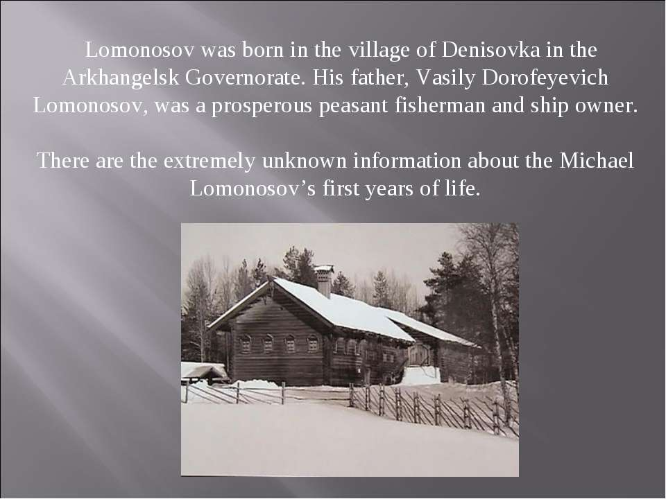 Lomonosov was born in the village of Denisovka in the Arkhangelsk Governorate...