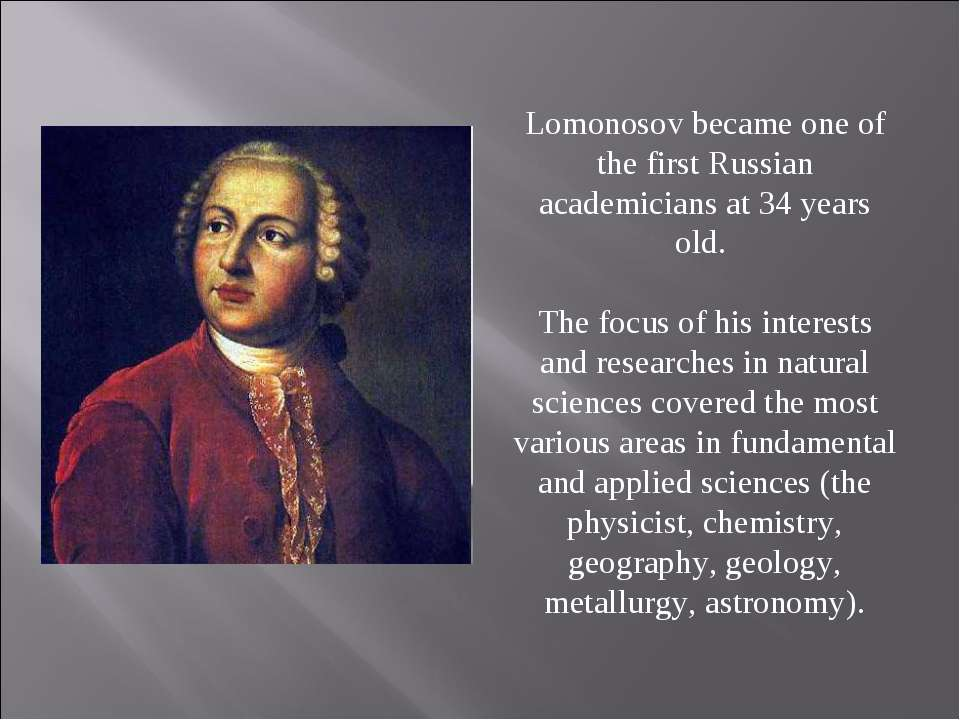 Lomonosov became one of the first Russian academicians at 34 years old. The f...