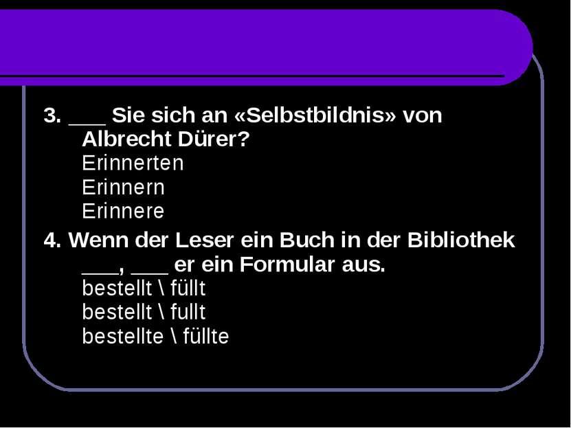 3. ___ Sie sich an «Selbstbildnis» von Albrecht Dürer? Erinnerten Erinnern Er...