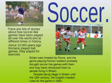 There are lots of stories about how soccer-like games have been played all ov...