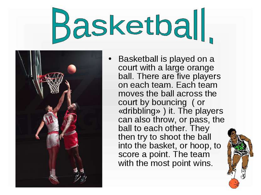 Basketball is played on a court with a large orange ball. There are five play...