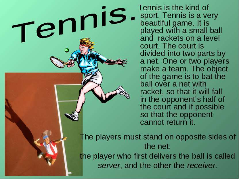 The players must stand on opposite sides of the net; the player who first del...