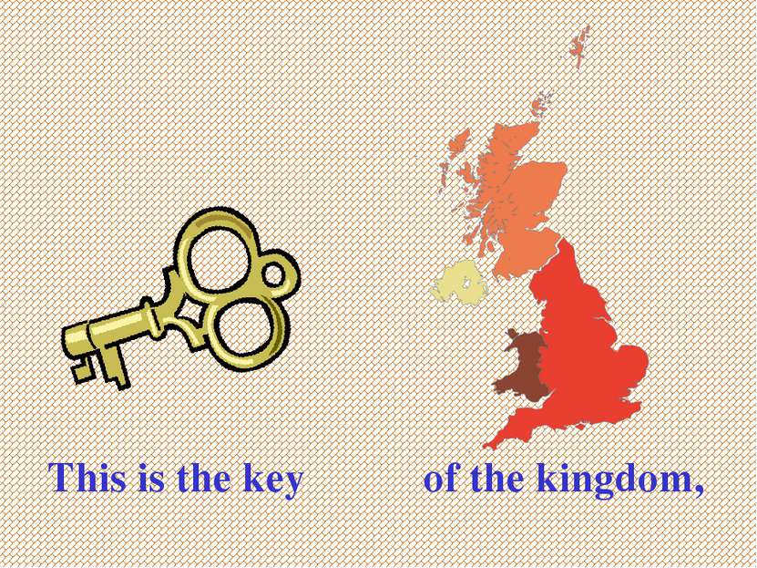 This is the key of the kingdom,