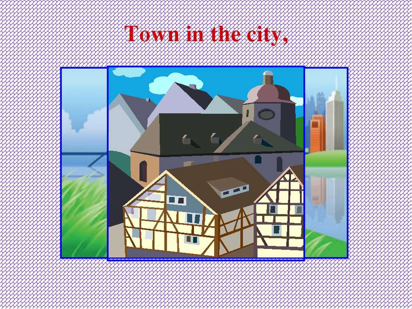 Town in the city,