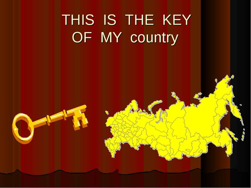 THIS IS THE KEY OF MY country