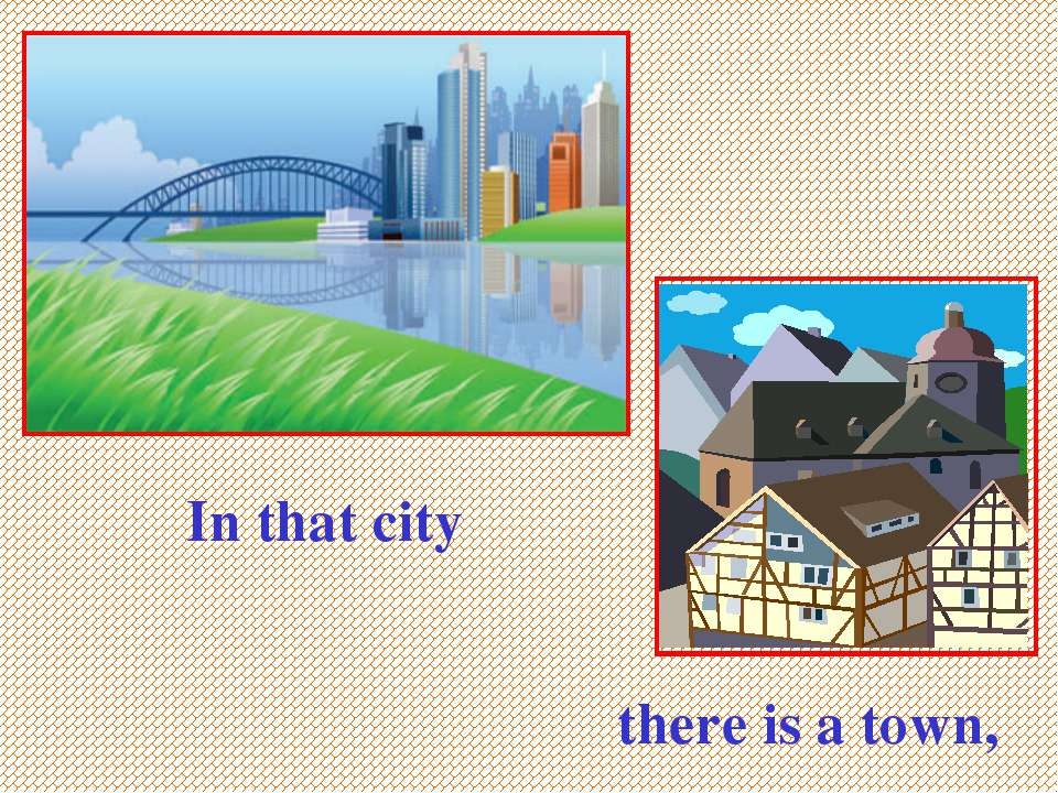 In that city there is a town,