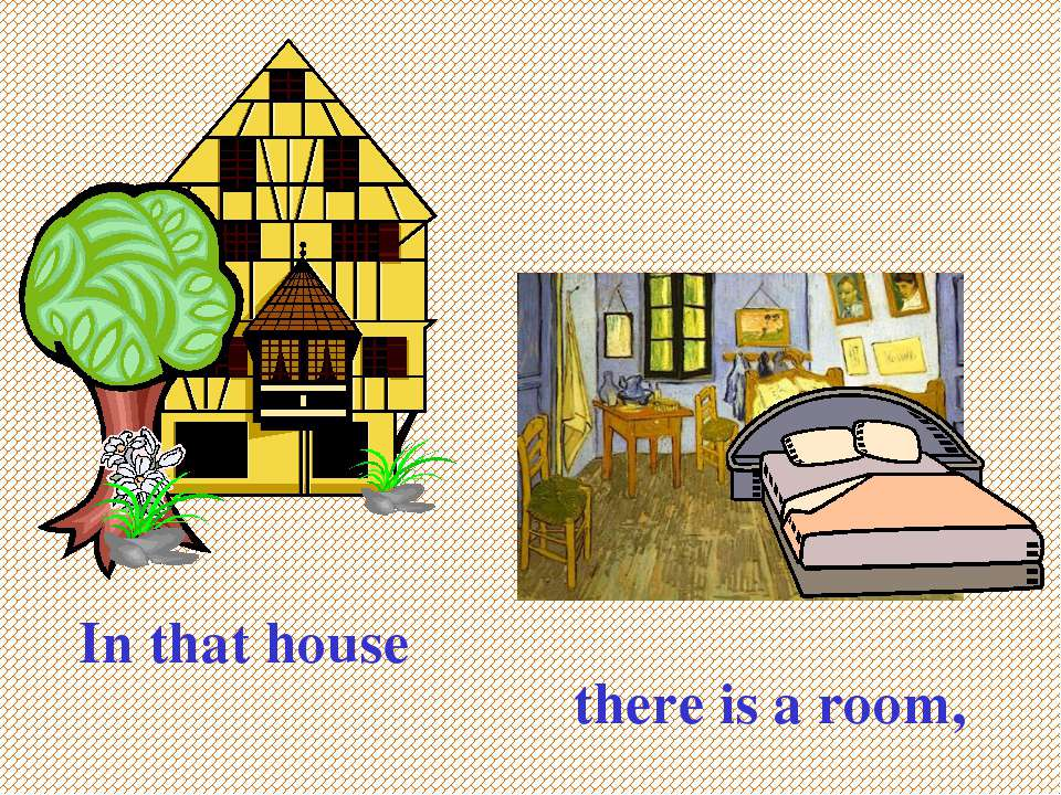 In that house there is a room,