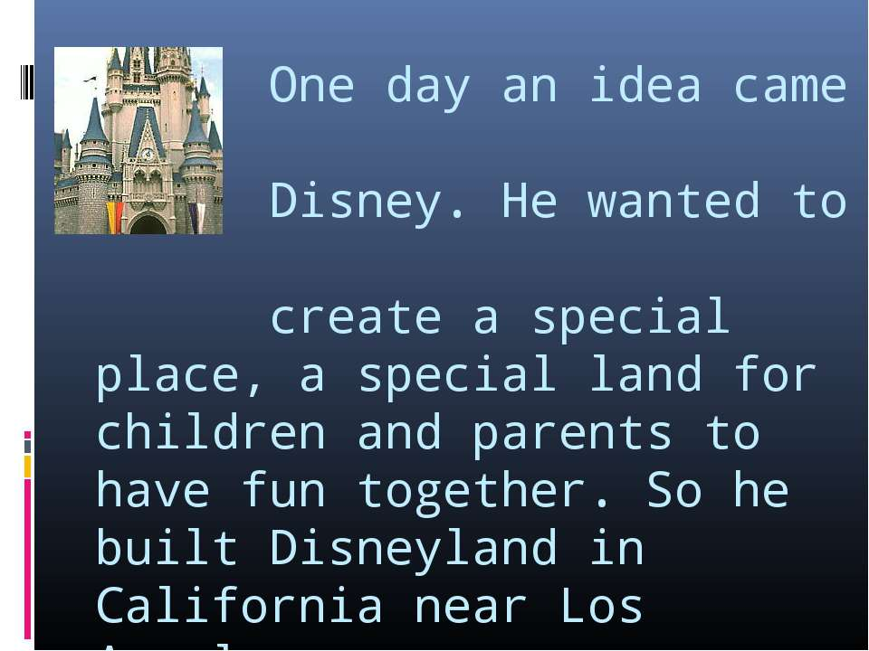 One day an idea came to Disney. He wanted to create a special place, a specia...