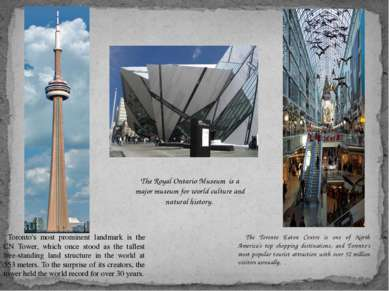 Toronto's most prominent landmark is the CN Tower, which once stood as the ta...