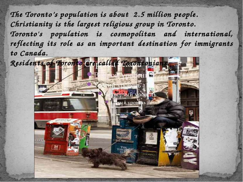 The Toronto's population is about 2.5 million people. Christianity is the lar...