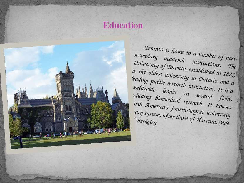 Toronto is home to a number of post-secondary academic institutions. The Univ...