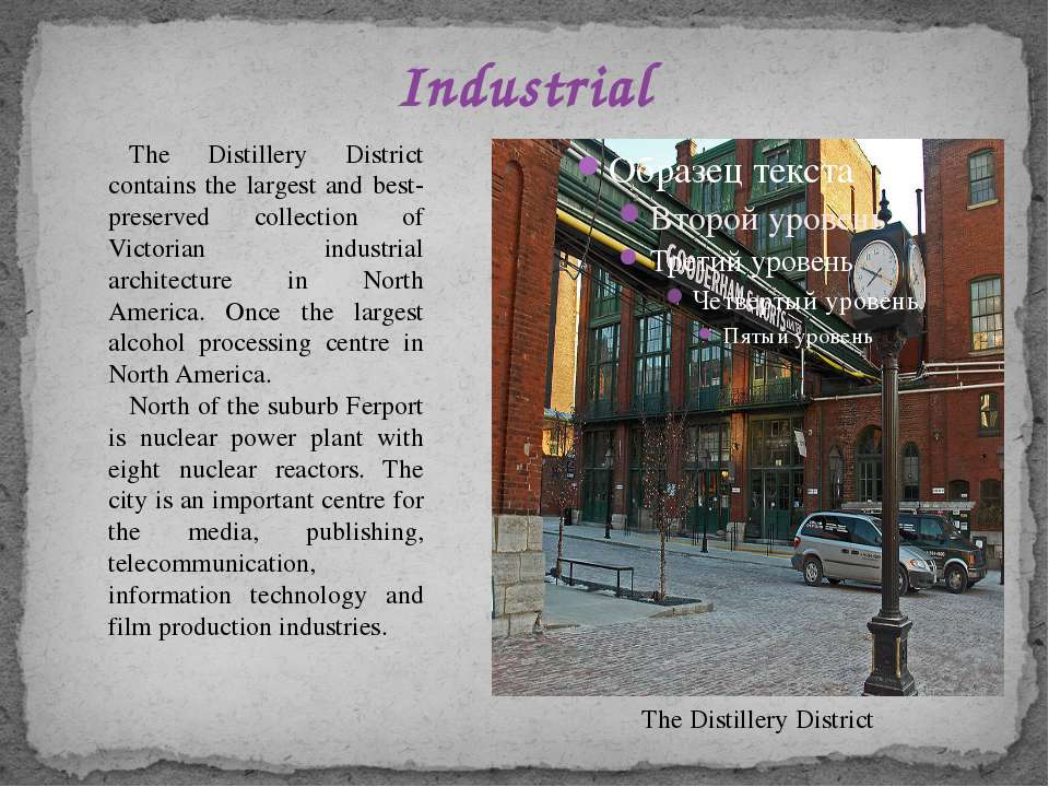 Industrial The Distillery District The Distillery District contains the large...