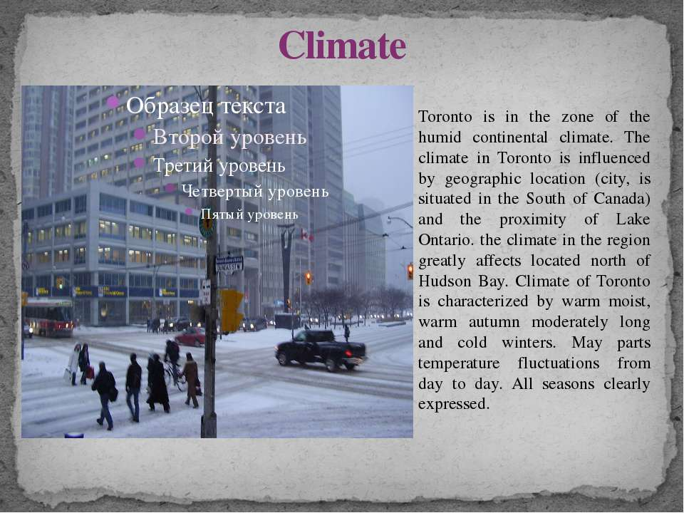 Climate Toronto is in the zone of the humid continental climate. The climate ...