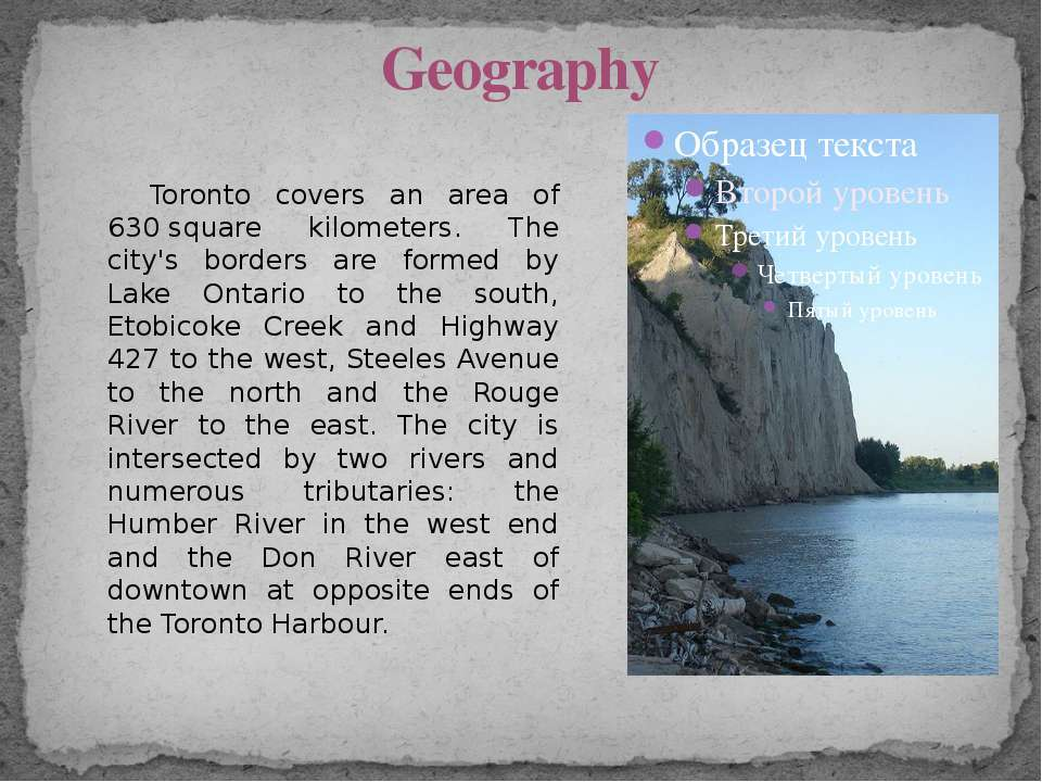Geography Toronto covers an area of 630 square kilometers. The city's borders...
