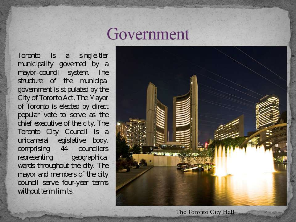 Toronto is a single-tier municipality governed by a mayor–council system. The...