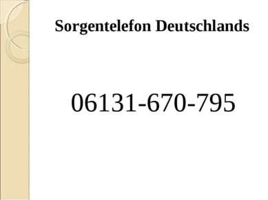 Sorgentelefon Deutschlands 06131-670-795