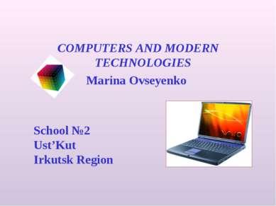 COMPUTERS AND MODERN TECHNOLOGIES Marina Ovseyenko School №2 Ust'Kut Irkutsk...