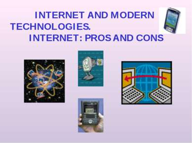 INTERNET AND MODERN TECHNOLOGIES. INTERNET: PROS AND CONS