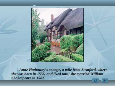 Anne Hathaway's cottage, a mile from Stratford, where she was born in 1556, a...