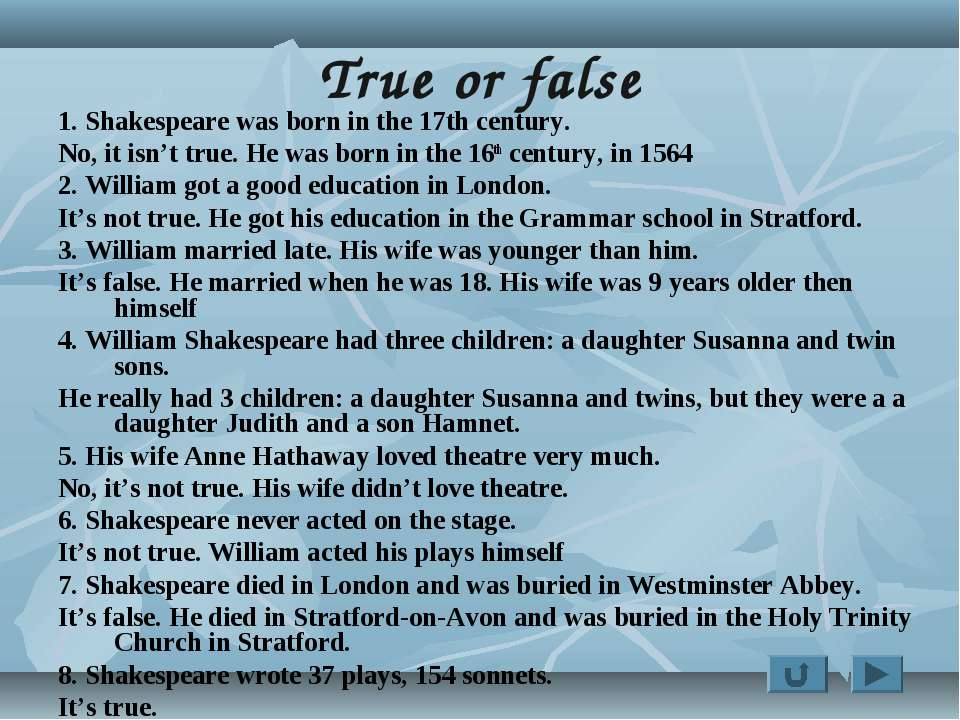 True or false 1. Shakespeare was born in the 17th century. No, it isn't true....