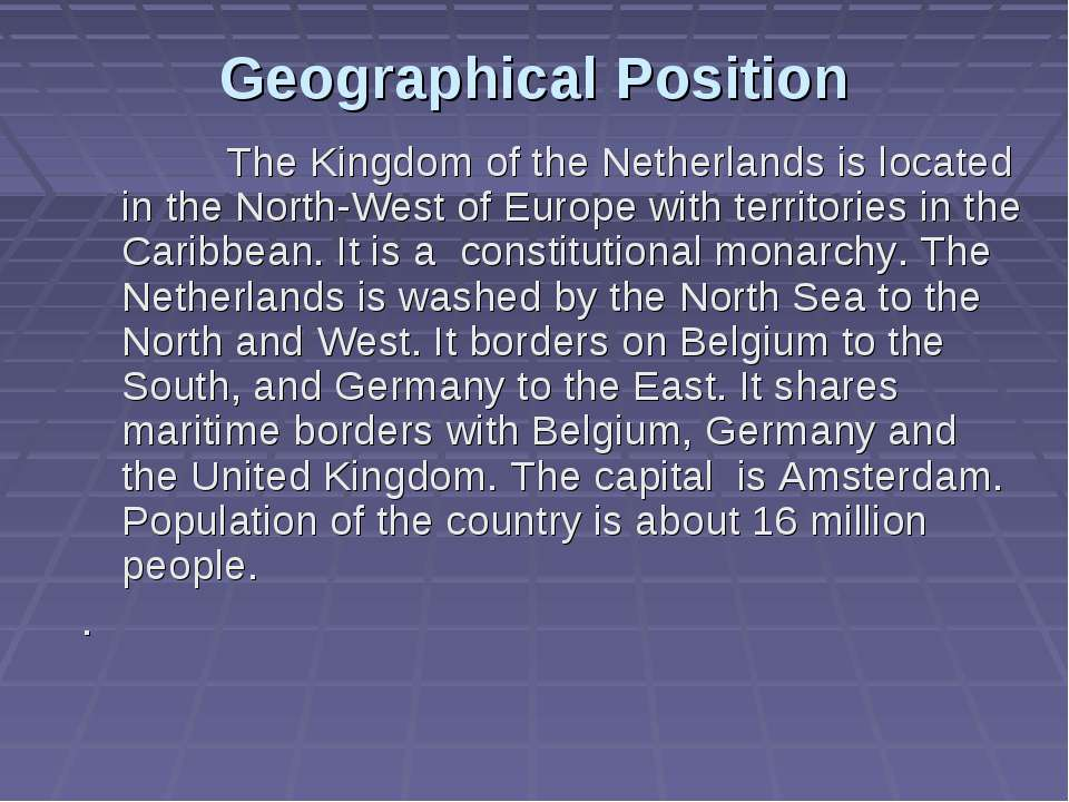 Geographical Position The Kingdom of the Netherlands is located in the North-...