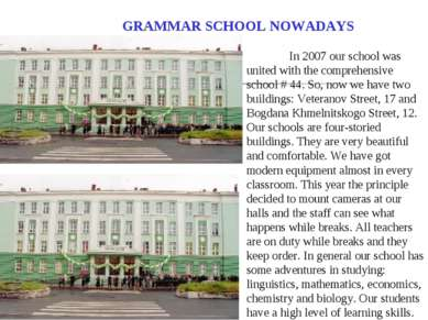 GRAMMAR SCHOOL NOWADAYS In 2007 our school was united with the comprehensive ...