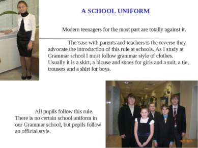 All pupils follow this rule. There is no certain school uniform in our Gramma...