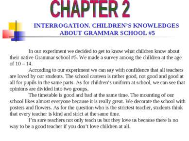 INTERROGATION. CHILDREN'S KNOWLEDGES ABOUT GRAMMAR SCHOOL #5 In our experimen...