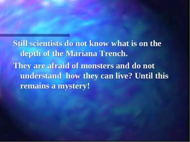 Still scientists do not know what is on the depth of the Mariana Trench. They...