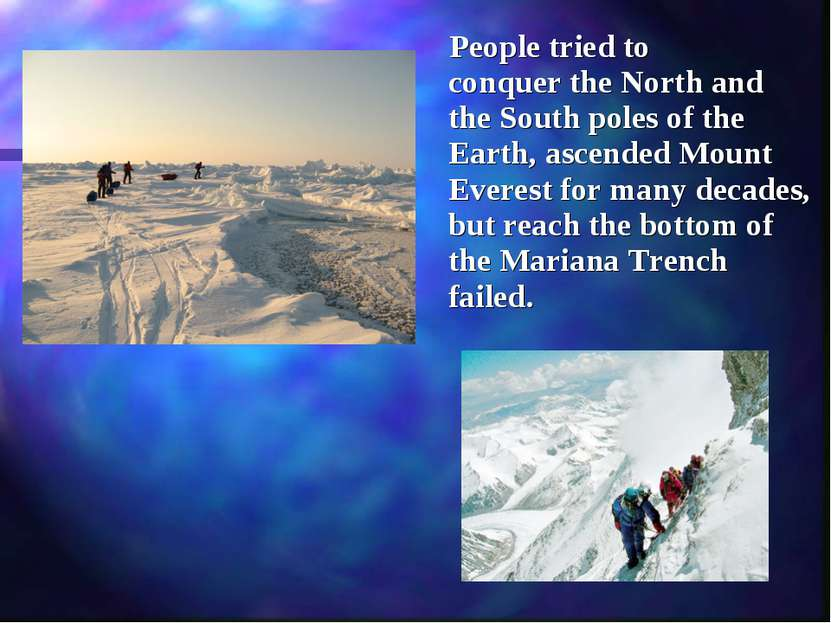 People tried to conquer the North and the South poles of the Earth, ascended ...