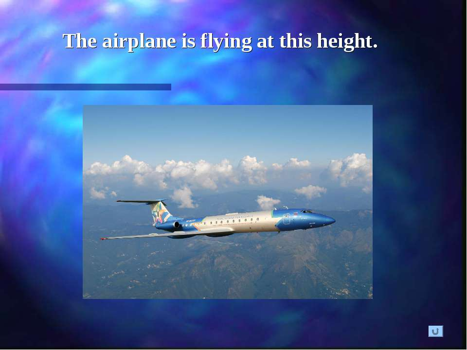 The airplane is flying at this height.