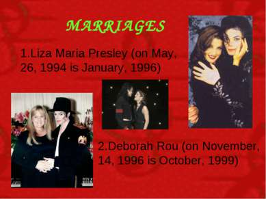 MARRIAGES 1.Liza Maria Presley (on May, 26, 1994 is January, 1996) 2.Deborah ...