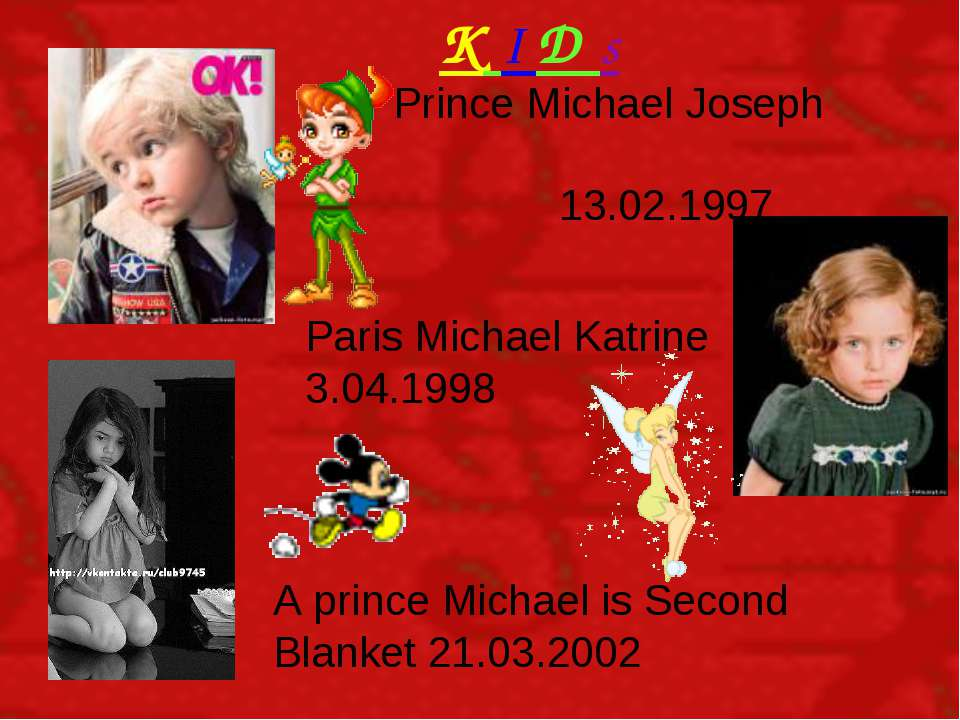 K I D s Prince Michael Joseph 13.02.1997 Paris Michael Katrine 3.04.1998 A pr...