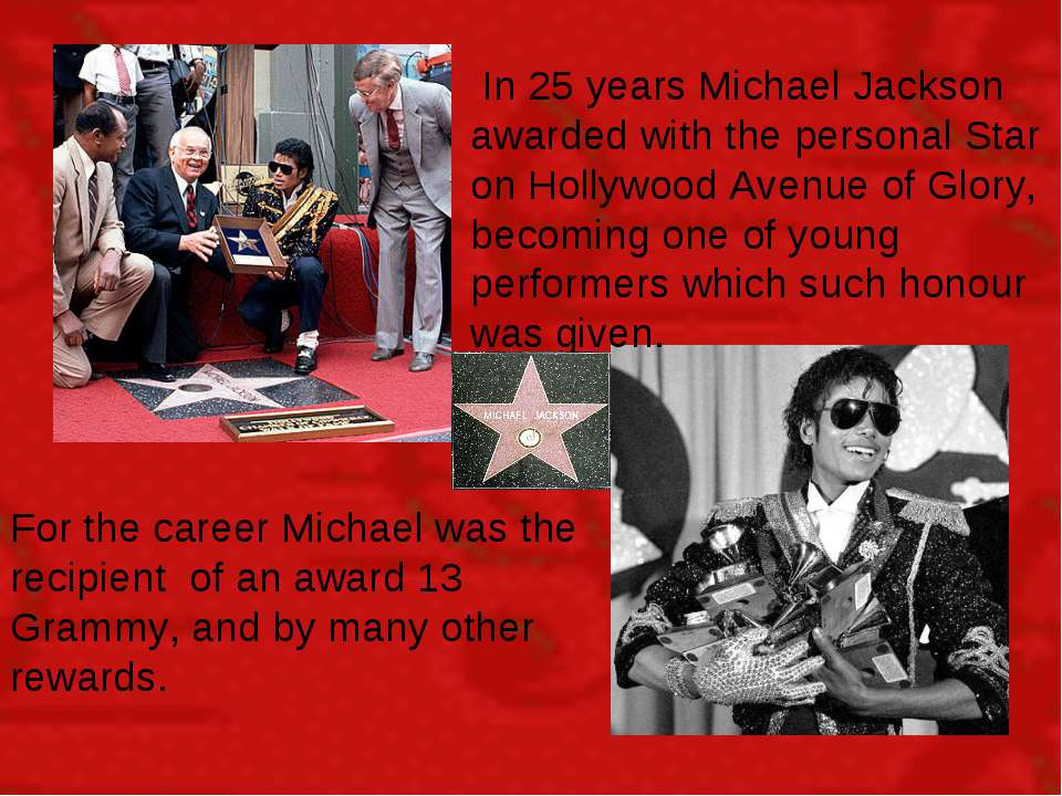 In 25 years Michael Jackson awarded with the personal Star on Hollywood Avenu...