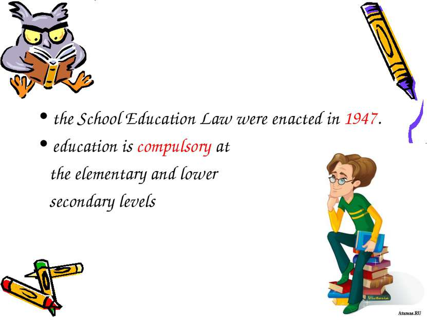 the School Education Law were enacted in 1947. education is compulsory at the...